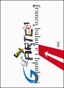 Lpgcsostenible.es L' arte è un gioco. Franco Balan e i bambini. Ediz. illustrata Image