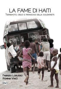 La fame di Haiti. Terremoto, oblio e paradossi della solidarietà - Fabrizio Lorusso,Romina Vinci - copertina
