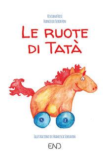 Le ruote di Tatà - Viviana Rosi,Francesca Schiavon - copertina