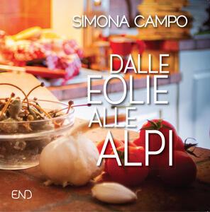 Dalle Eolie alle Alpi. Un viaggio tra ricordi e sapori - Simona Campo - copertina