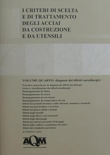 Fondazionesergioperlamusica.it I criteri di scelta e di trattamento degli acciai da costruzione e da utensili. Vol. 4: Diagnosi dei difetti metallurgici. Image