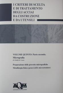 Daddyswing.es I criteri di scelta e di trattamento degli acciai da costruzione e da utensili. Vol. 5\2: Micrografia. Image