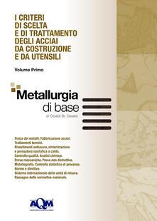 Daddyswing.es I criteri di scelta e di trattamento degli acciai da costruzione e da utensili. Vol. 1: Metallurgia di base. Image