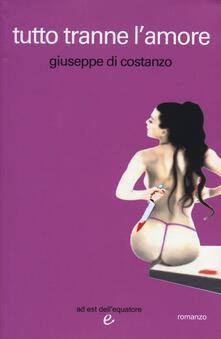 Tutto tranne l'amore - Giuseppe Di Costanzo - copertina