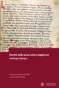 Fioretti della prosa antica ungherese. Antologia bilingue. Testo ungherese a fronte