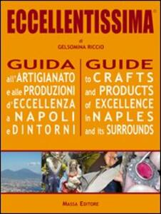 Eccellentissima. Guida all'artigianato e alle produzioni d'eccellenza a Napoli e dintorni. Ediz. multilingue