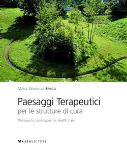 Paesaggi terapeutici per le strutture di cura. Ediz. italiana e inglese