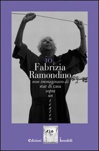 Io, Fabrizia Ramondino. Non immaginavo di star di casa sopra un teatro. Con CD Audio