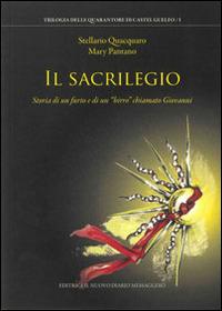 Il Il sacrilegio. Storia di un furto e di un «birro» chiamato Giovanni - Quacquaro Stellario Pantano Mary - wuz.it