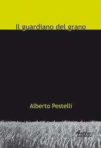Il guardiano del grano - Alberto Pestelli - copertina