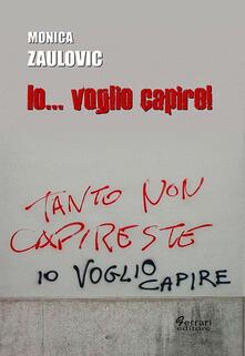 Io... voglio capire - Monica Zaulovic - copertina