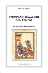 I templari cavalieri del tempio. Storie, tradizione e misteri