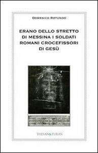 Erano dello stretto di Messina i soldati romani crocefissori di Gesù