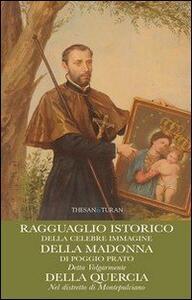 Ragguaglio istorico della celebre immagine della Madonna di Poggio Prato. Detta volgarmente della quercia nel distretto di Montepulciano