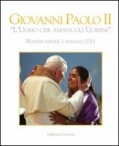 Giovanni Paolo II «l'uomo che amava gli uomini». Beatificazione 1 maggio 2011