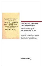 L' incredibile storia dei libri di Numa. Falsi, roghi e plagiari dall'antica Roma al '900