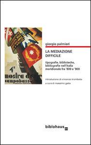 La mediazone difficile. Tipografie, biblioteche, bibliografie nell'Italia meridionale fra '800 e '900