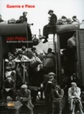 Guerra e pace. John Phillips. Testimone del Novecento. Ediz. italiana e inglese