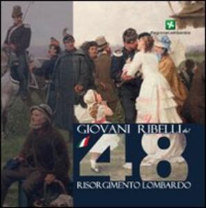 Giovani ribelli del '48. Memorie del Risorgimento Lombardo