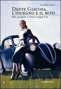 Dante Giacosa, l'ingegno e il mito. Idee, progetti e vetture targate FIAT