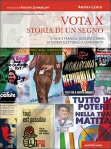 Vota x. Storia di un segno. La legislazione elettorale dal '700 ad oggi. Dalla scelta fra i candidati alla formazione del parlamento