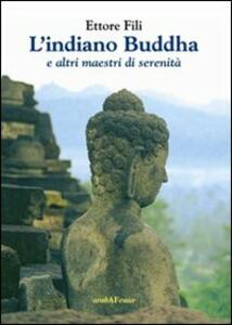 L' indiano Buddha. E altri maestri di serenità
