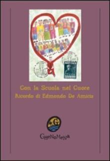 Con la scuola nel cuore. Ricordo di Edmondo De Amicis - copertina