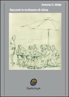 Racconti in inchiostro di china - Antonio G. Miele - copertina
