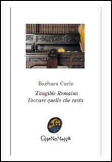 Toccare quello che resta-Tangible remains - Barbara Carle - copertina