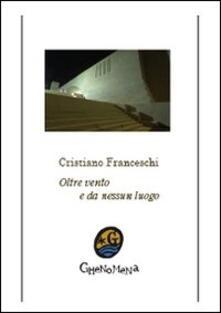 Oltre vento e da nessun luogo - Cristiano Franceschi - copertina