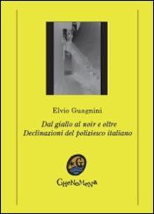 Dal giallo al noir e oltre. Declinazioni del giallo italiano - Elvio Guagnini - copertina