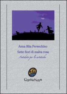 Sette fiori di malva rosa - Anna Rita Persechino - copertina