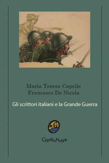 Gli scrittori italiani e la grande guerra - Maria Teresa Caprile,Francesco De Nicola - copertina
