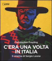 C'era una volta in Italia. Il cinema di Sergio Leone - Christopher Frayling - copertina