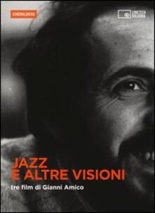 Jazz e altre visioni. Tre film di Gianni Amico. DVD. Con libro.pdf