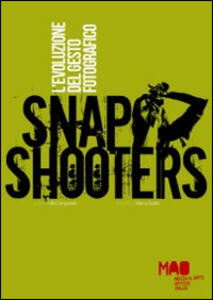 Snap Shooters. L'evoluzione del gesto fotografico