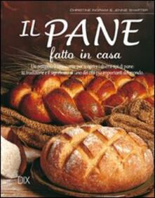 Il pane fatto in casa - Christine Ingram,Jennie Shapter - copertina