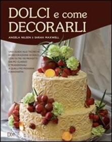 Dolci e come decorarli - Angela Nilsen,Sarah Maxwell - copertina