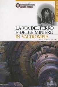 La via del ferro e delle miniere in Valtrompia. Un itinerario nel passato produttivo e nel patrimonio storico-industriale di un territorio minerario e siderurgico