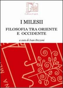 I milesii. Filosofia tra oriente e occidente