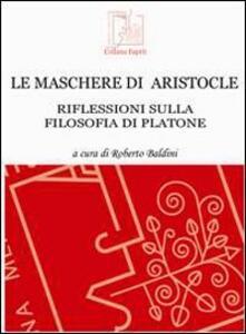 Le maschere di Aristocle. Riflessioni sulla filosofia di Platone