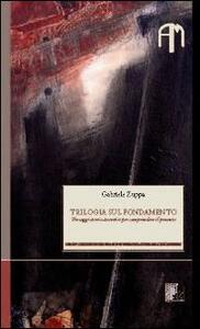 Trilogia sul fondamento. Tre saggi storico-teoretici per comprendere il presente