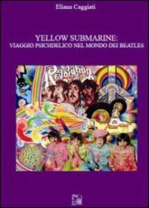 Yellow submarine. Viaggio psichedelico nel mondo dei Beatles