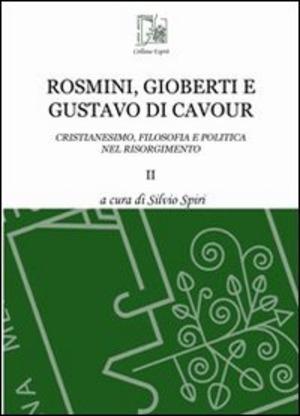 Rosmini, Gioberti e Gustavo di Cavour. Cristianesimo, filosofia e politica nel Risorgimento. Vol. 2