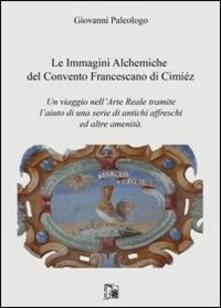 Le immagini alchemiche del convento francescano di Cimiéz. Un viaggio nellarte reale tramite laiuto di una serie di antichi affreschi ed altre amenità.pdf