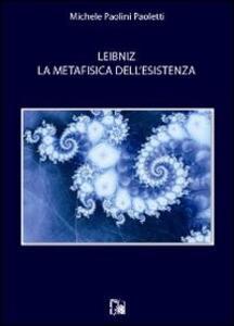 Leibniz. La metafisica dell'esistenza