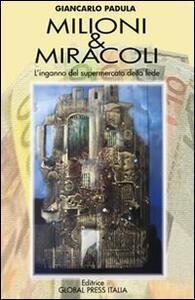 Milioni & miracoli. (L'inganno del supermercato della fede)
