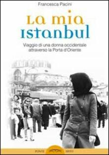 Grandtoureventi.it La mia Istanbul. Viaggio di una donna occidentale attraverso la porta d'Oriente Image