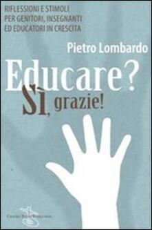 Educare? Sì, grazie! Riflessioni e stimoli per genitori, insegnanti ed educatori in crescita.pdf