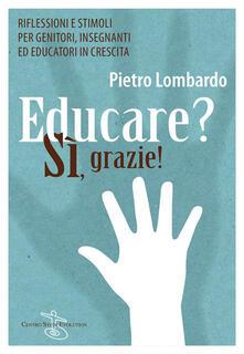 Educare? Sì, grazie! Riflessioni e stimoli per genitori, insegnanti ed educatori in crescita - Pietro Lombardo - ebook
